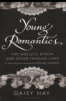 Young Romantics: The Shelleys, Byron and Other Tangled Lives (Hardback)