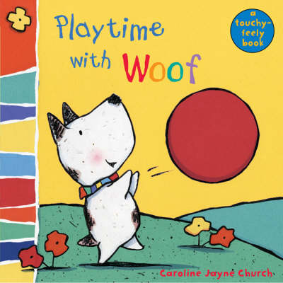 Playtime with Woof - Woof Touch & Feel S. (Board book)