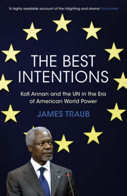 The Best Intentions: Kofi Annan and the UN in the Era of American World Power (Paperback)