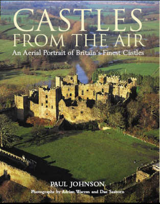 Castles from the Air: An Aerial Portrait of Britain's Finest Castles (Hardback)