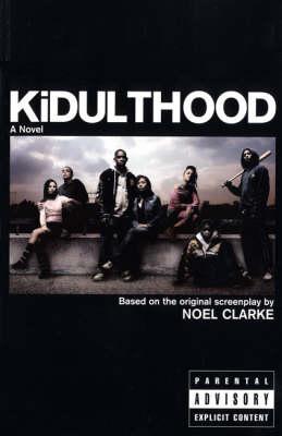Kidulthood: Based on the Screenplay by Noel Clarke (Paperback)