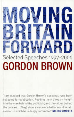 Moving Britain Forward: Selected Speeches, 1997-2006 (Paperback)
