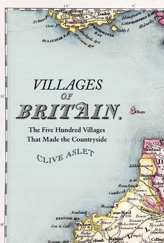 Villages of Britain: The Five Hundred Villages That Made the Countryside (Hardback)