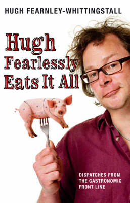 Hugh Fearlessly Eats it All: Dispatches from the Gastronomic Frontline (Paperback)