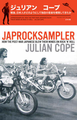 Japrocksampler: How the Post-war Japanese Blew Their Minds on Rock 'n' Roll (Hardback)