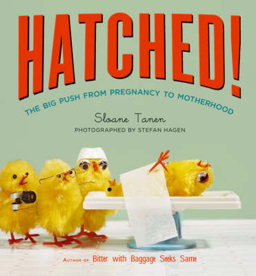 Hatched!: The Big Push from Pregnancy to Motherhood (Paperback)
