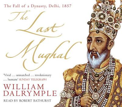 The Last Mughal: The Fall of a Dynasty, Delhi, 1857 (CD-Audio)