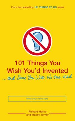 101 Things You Wish You'd Invented and Some You Wish No One Had (Paperback)