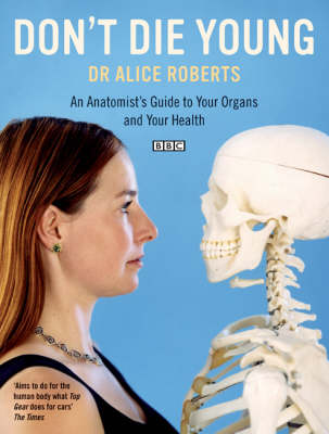 Dont Die Young an Anatomists Guide to Your Organs & Your Health (Paperback)
