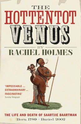 The Hottentot Venus: The Life and Death of Saartjie Baartman: Born 1789 - Buried 2002 (Paperback)