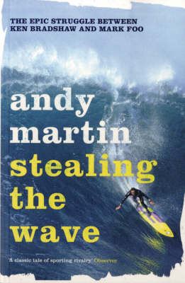 Stealing the Wave: The Epic Struggle Between Ken Bradshaw and Mark Foo (Paperback)