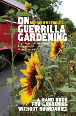 On Guerrilla Gardening: A Handbook for Gardening without Boundaries (Paperback)