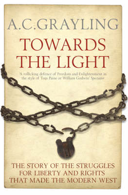 Towards the Light: The Story of the Struggles for Liberty and Rights that Made the Modern West - Bloomsbury Revelations (Paperback)