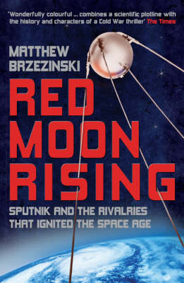 Red Moon Rising: Sputnik and the Rivalries That Ignited the Space Age (Paperback)