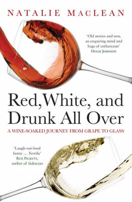 Red, White and Drunk All Over: A Wine-soaked Journey from Grape to Glass (Paperback)