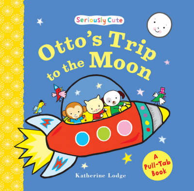 Otto's Trip to the Moon: Seriously Cute - a Pull-tab Book (Board book)