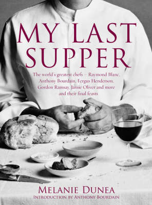My Last Supper: The World's Greatest Chefs and Their Final Feasts (Hardback)