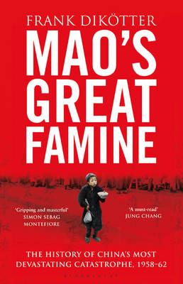 Mao's Great Famine: The History of China's Most Devastating Catastrophe, 1958-62 (Hardback)