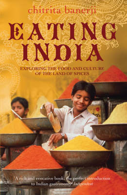 Eating India: Exploring the Food and Culture of the Land of Spices (Paperback)