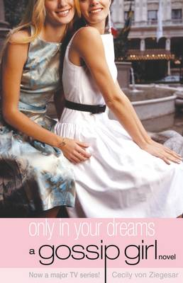 Only in Your Dreams - Gossip Girl No. 9 (Paperback)