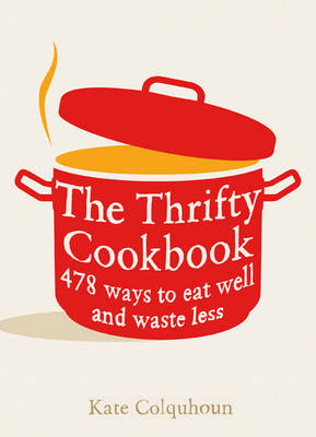 The Thrifty Cookbook: 476 Ways to Eat Well with Leftovers (Paperback)