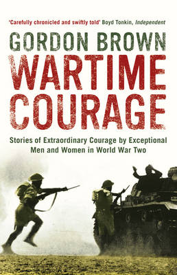 Wartime Courage: Stories of Extraordinary Courage by Exceptional Men and Women in World War Two (Paperback)