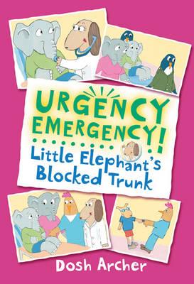 Little Elephant's Blocked Trunk - Urgency Emergency! (Paperback)