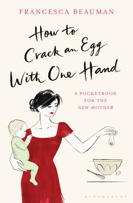 How to Crack an Egg with One Hand: A Pocketbook for the New Mother (Hardback)