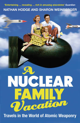 A Nuclear Family Vacation: Travels in the World of Atomic Weaponry (Paperback)