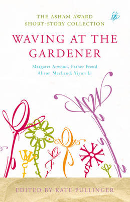 Waving at the Gardener: The Asham Award Short-Story Collection (Paperback)