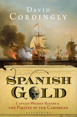 Spanish Gold: Captain Woodes Rogers and the Pirates of the Caribbean (Hardback)