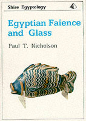 Egyptian Faience and Glass - Shire Egyptology 1 (Paperback)
