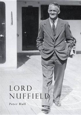 Lord Nuffield: An Illustrated Life of William Richard Morris, Viscount Nuffield, 1877-1963 - Lifelines Series No. 39 (Paperback)