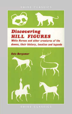 Hill Figures: White Horses and Other Figures of the Hills, Their History, Location and Care. - Shire Discovering No. 12 (Paperback)