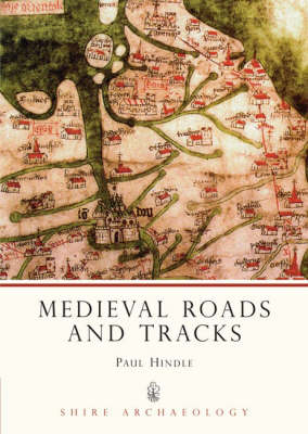 Medieval Roads and Tracks - Shire Archaeology No. 26 (Paperback)