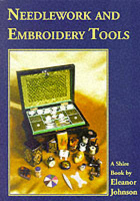 Needlework and Embroidery Tools - Shire colour book (Paperback)