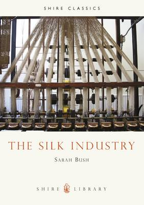 The Silk Industry - Shire Library No. 194 (Paperback)
