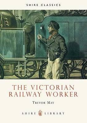 The Victorian Railway Worker - Shire Album S. No. 351 (Paperback)