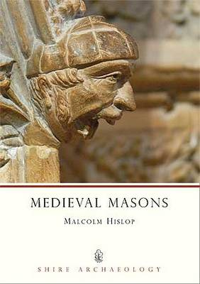 Medieval Masons - Shire Archaeology No. 78 (Paperback)