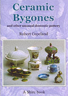 Ceramic Bygones and Other Unusual Domestic Pottery (Paperback)