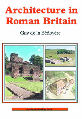 Architecture in Roman Britain - Shire Archaeology 8 (Paperback)