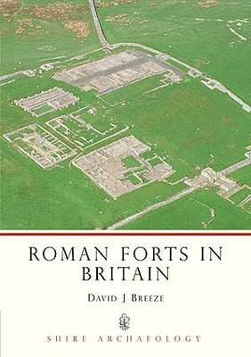 Roman Forts in Britain - Shire Archaeology No. 37 (Paperback)