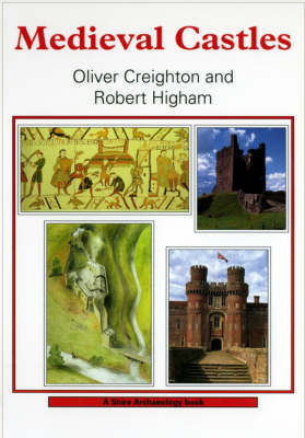 Medieval Castles - Shire Archaeology No. 83 (Paperback)