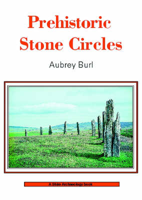 Prehistoric Stone Circles - Shire Archaeology 9 (Paperback)