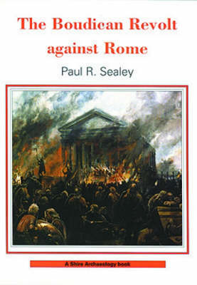 The Boudican Revolt Against Rome - Shire Archaeology 74 (Paperback)