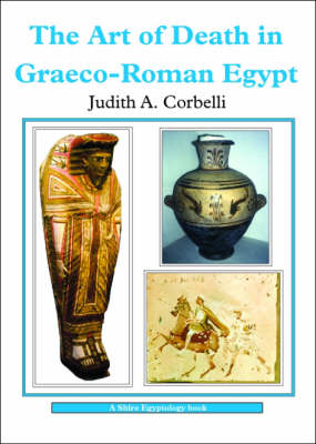 The Art of Death in Graeco-Roman Egypt - Shire Egyptology 28 (Paperback)