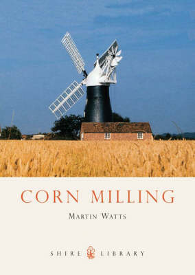 Corn Milling - Shire Library No. 98 (Paperback)