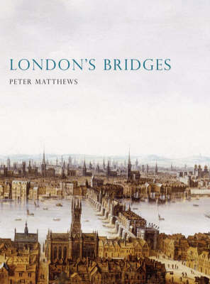 London's Bridges - Shire History No. 1 (Paperback)