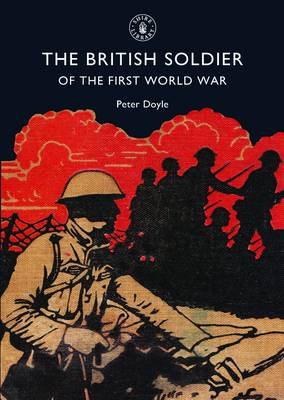 The British Soldier of the First World War - Shire Library No. 471 (Paperback)