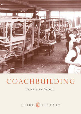 Coachbuilding: The Hand-crafted Car Body - Shire Library No. 476 (Paperback)